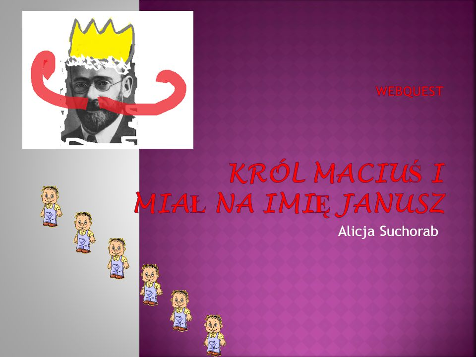 WebQuest Król Maciuś I miał na imię Janusz