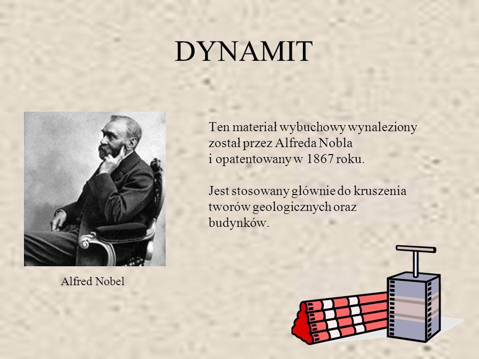 DYNAMIT Ten materiał wybuchowy wynaleziony został przez Alfreda Nobla