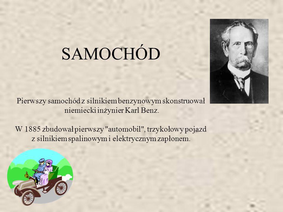 SAMOCHÓD Pierwszy samochód z silnikiem benzynowym skonstruował