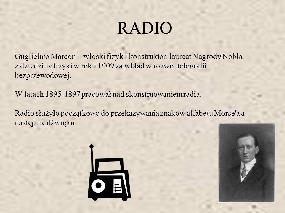 RADIO Guglielmo Marconi– włoski fizyk i konstruktor, laureat Nagrody Nobla.