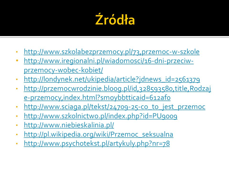 Źródła http://www.szkolabezprzemocy.pl/73,przemoc-w-szkole