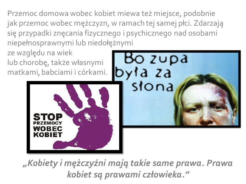 Przemoc domowa wobec kobiet miewa też miejsce, podobnie jak przemoc wobec mężczyzn, w ramach tej samej płci. Zdarzają się przypadki znęcania fizycznego i psychicznego nad osobami niepełnosprawnymi lub niedołężnymi ze względu na wiek lub chorobę, także własnymi matkami, babciami i córkami.
