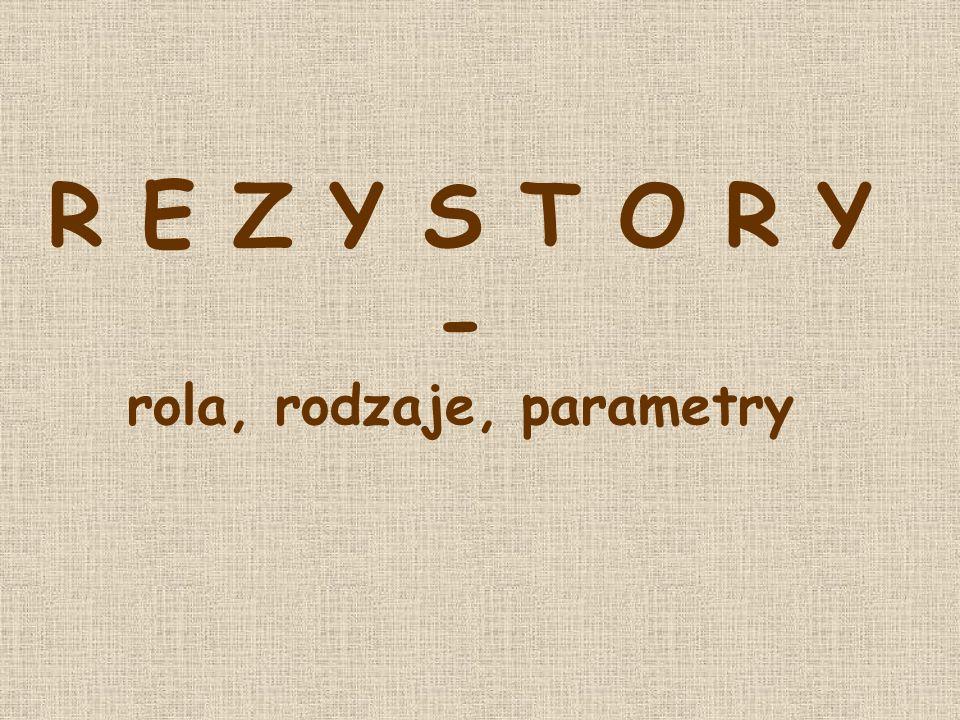 R E Z Y S T O R Y - rola, rodzaje, parametry