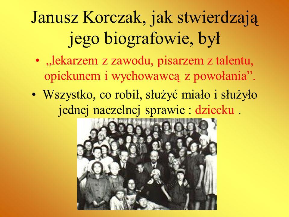 Janusz Korczak, jak stwierdzają jego biografowie, był