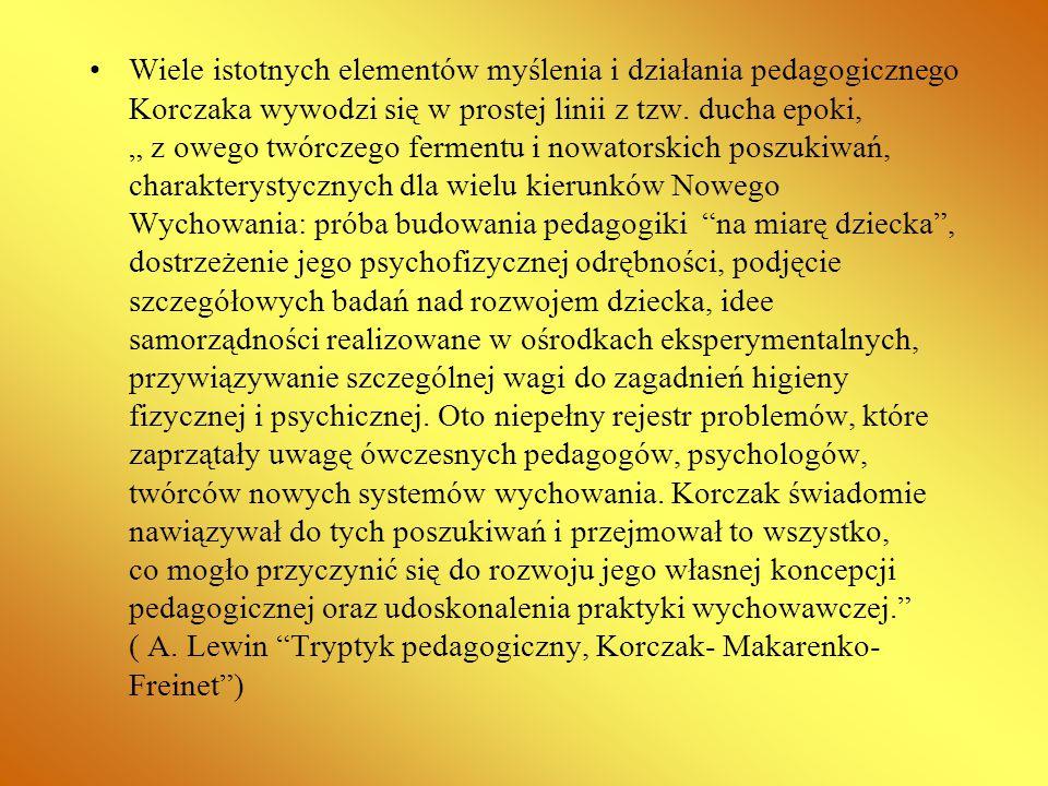 Wiele istotnych elementów myślenia i działania pedagogicznego Korczaka wywodzi się w prostej linii z tzw.