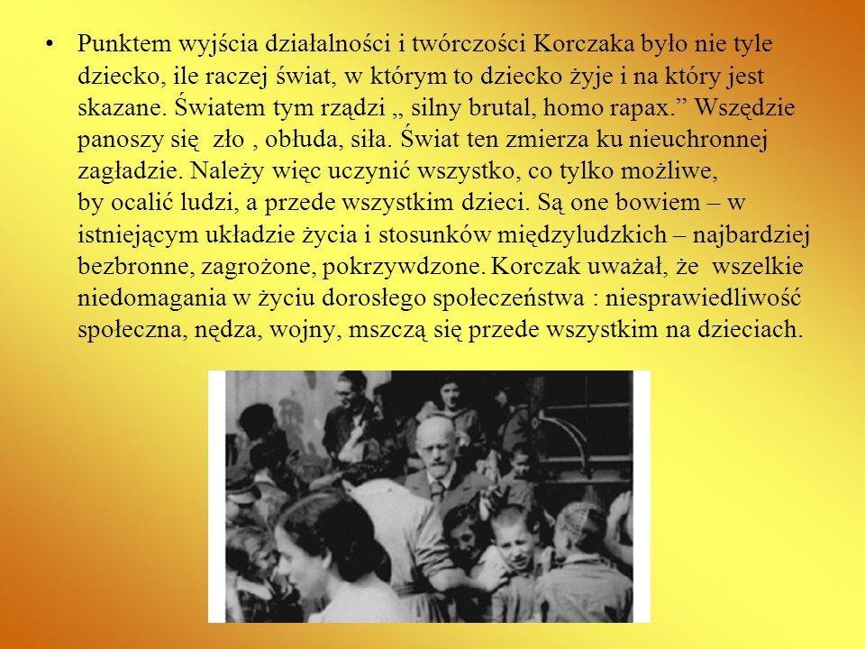 Punktem wyjścia działalności i twórczości Korczaka było nie tyle dziecko, ile raczej świat, w którym to dziecko żyje i na który jest skazane.