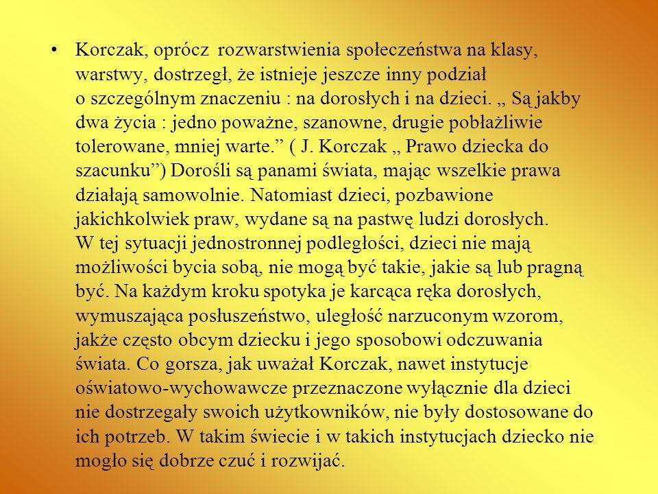 Korczak, oprócz rozwarstwienia społeczeństwa na klasy, warstwy, dostrzegł, że istnieje jeszcze inny podział o szczególnym znaczeniu : na dorosłych i na dzieci.
