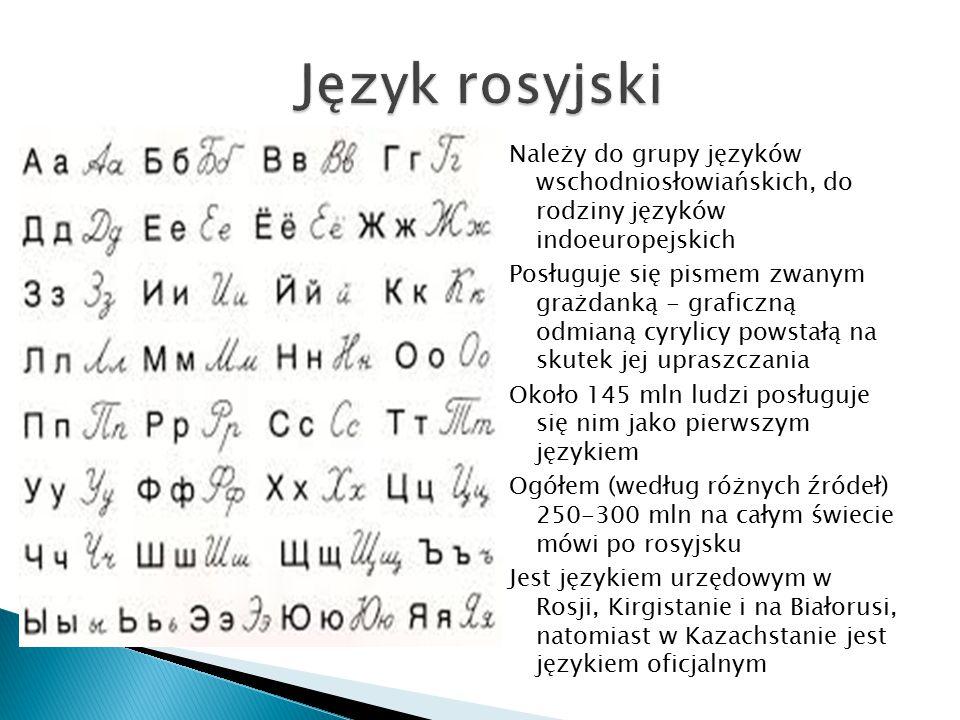 Język rosyjski Należy do grupy języków wschodniosłowiańskich, do rodziny języków indoeuropejskich.