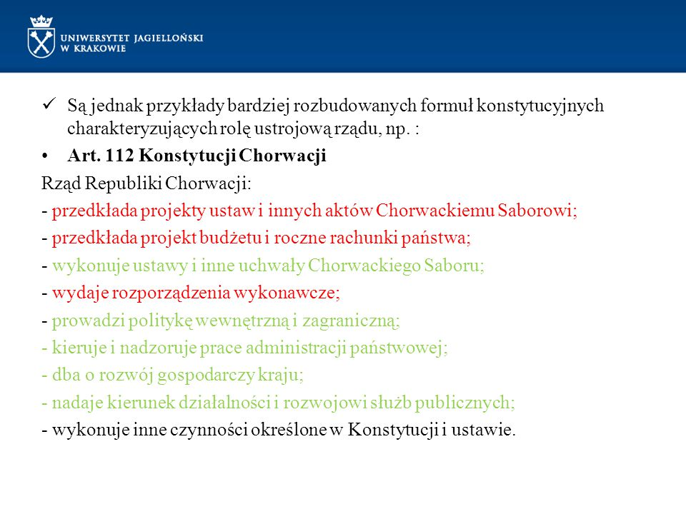 Są jednak przykłady bardziej rozbudowanych formuł konstytucyjnych charakteryzujących rolę ustrojową rządu, np. :