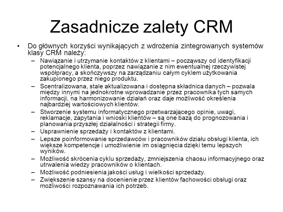 Zasadnicze zalety CRM Do głównych korzyści wynikających z wdrożenia zintegrowanych systemów klasy CRM należy: