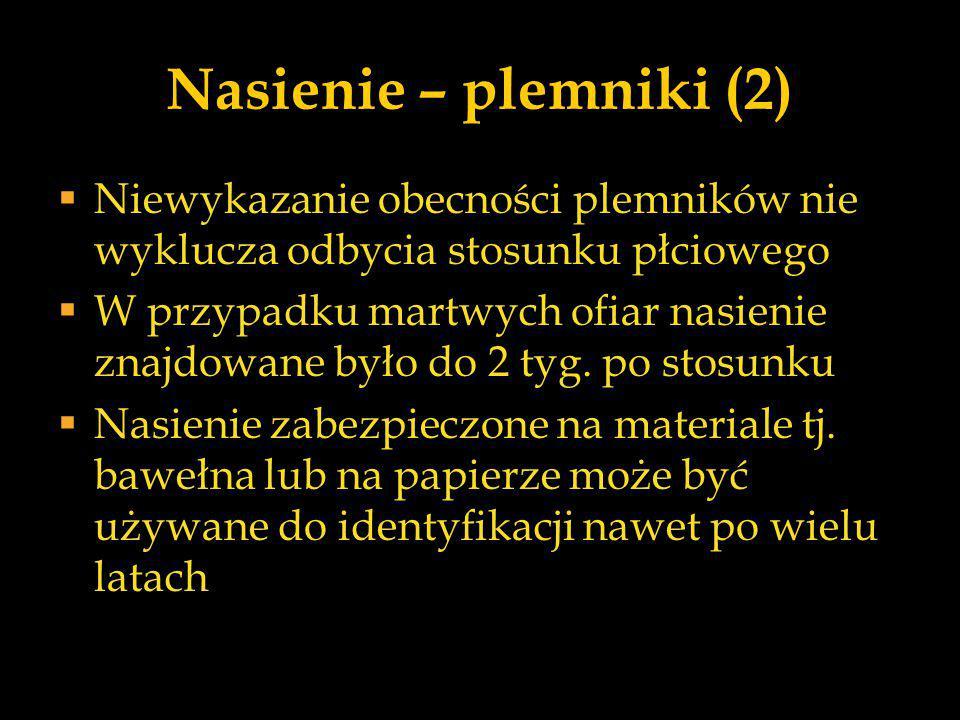 Nasienie – plemniki (2) Niewykazanie obecności plemników nie wyklucza odbycia stosunku płciowego.