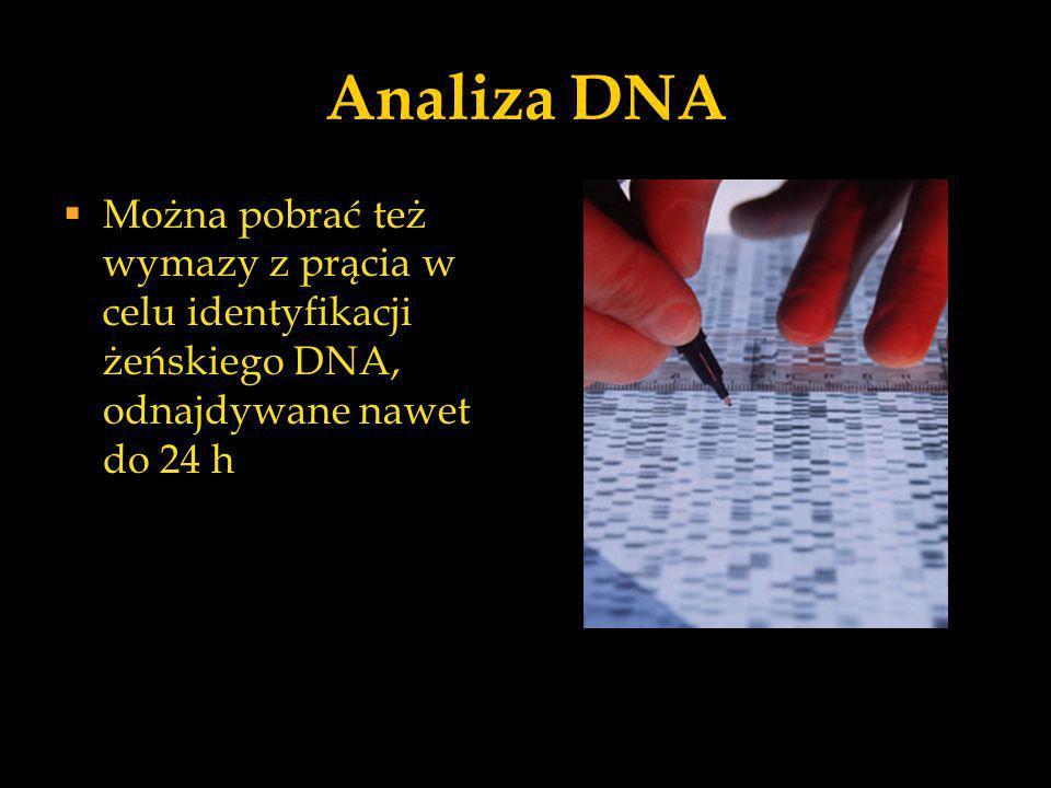 Analiza DNA Można pobrać też wymazy z prącia w celu identyfikacji żeńskiego DNA, odnajdywane nawet do 24 h.