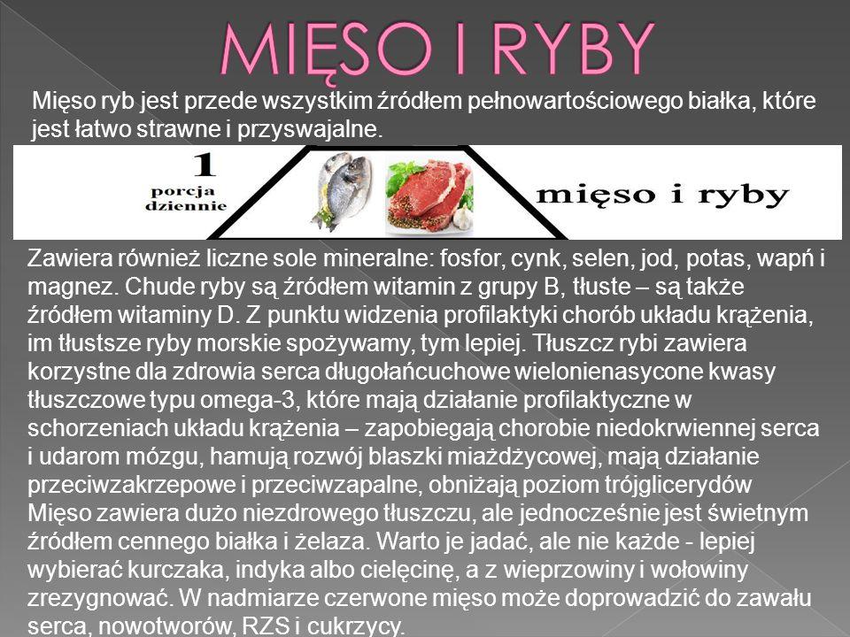 MIĘSO I RYBY Mięso ryb jest przede wszystkim źródłem pełnowartościowego białka, które jest łatwo strawne i przyswajalne.