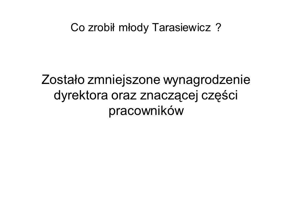 Co zrobił młody Tarasiewicz