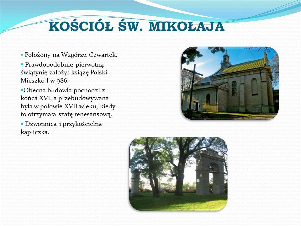 KOŚCIÓŁ ŚW. MIKOŁAJA Położony na Wzgórzu Czwartek. Prawdopodobnie pierwotną świątynię założył książę Polski Mieszko I w 986.