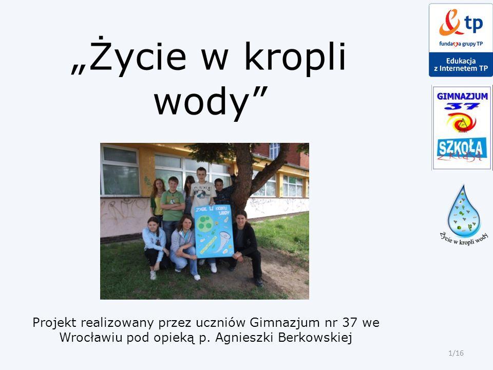 """""""Życie w kropli wody Projekt realizowany przez uczniów Gimnazjum nr 37 we Wrocławiu pod opieką p."""