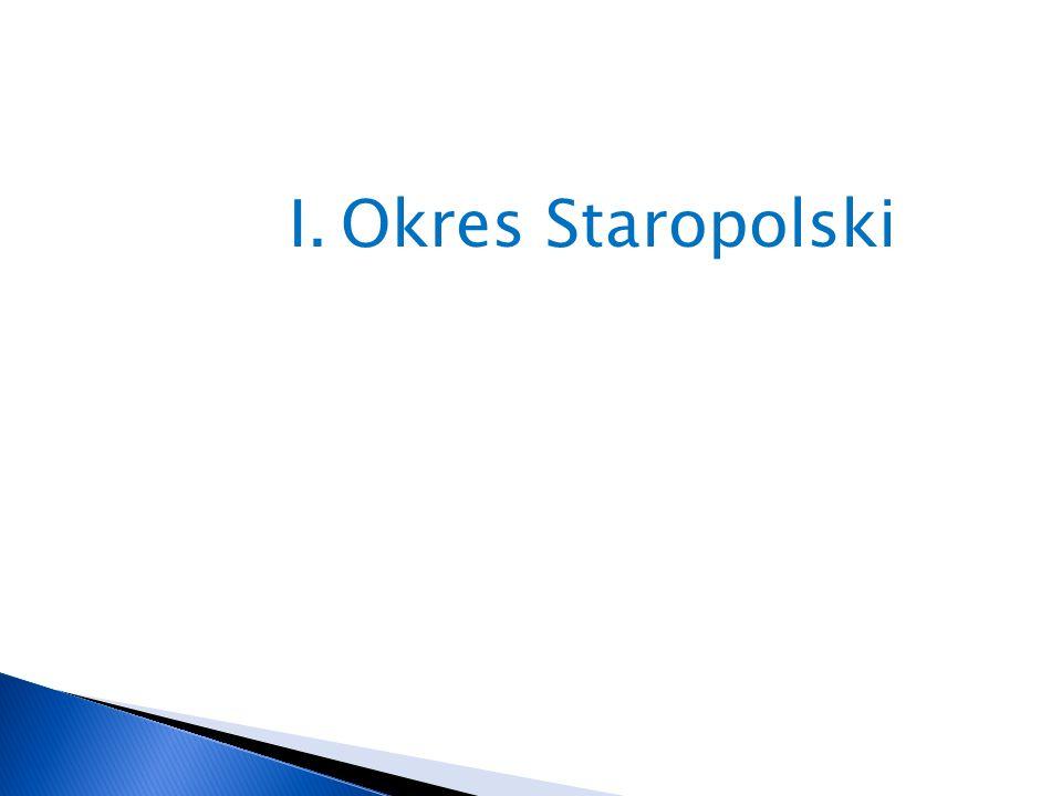 I. Okres Staropolski