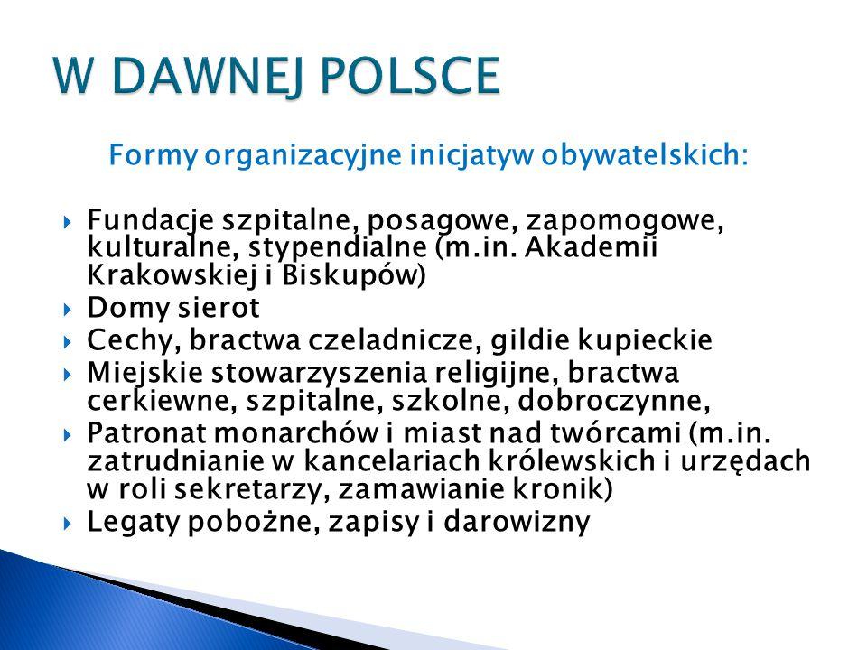 W DAWNEJ POLSCE Formy organizacyjne inicjatyw obywatelskich: