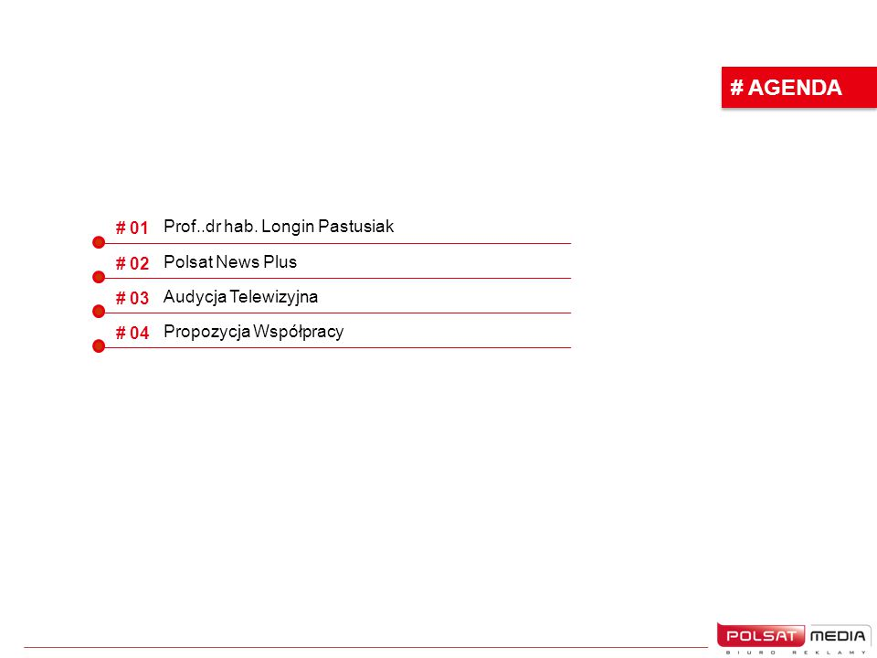 # AGENDA # 01 Prof..dr hab. Longin Pastusiak # 02
