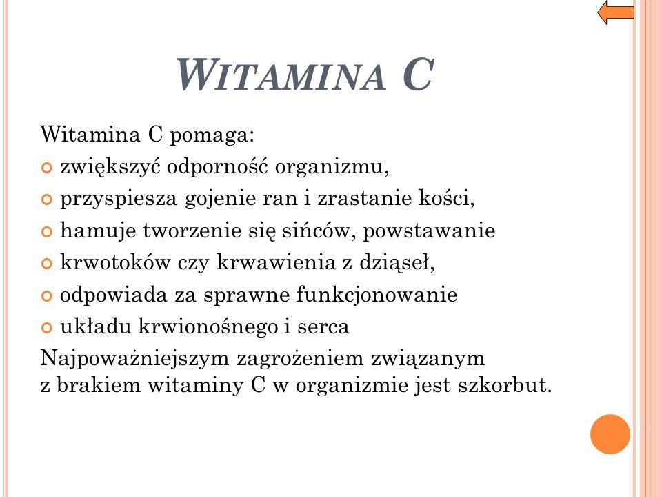 Witamina C Witamina C pomaga: zwiększyć odporność organizmu,