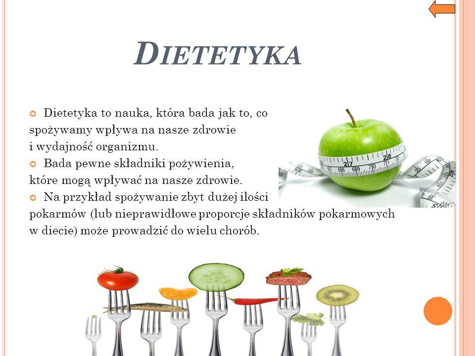 Dietetyka Dietetyka to nauka, która bada jak to, co