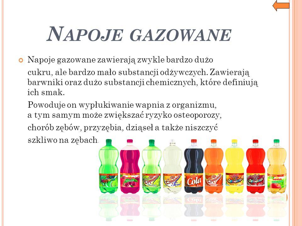 Napoje gazowane Napoje gazowane zawierają zwykle bardzo dużo