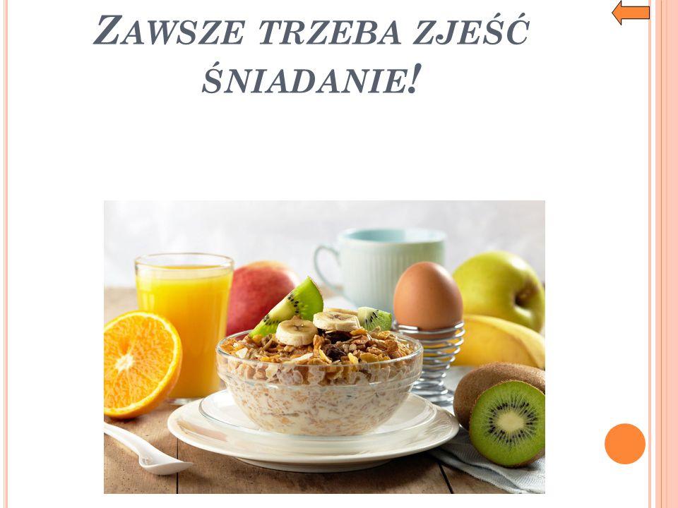 Zawsze trzeba zjeść śniadanie!