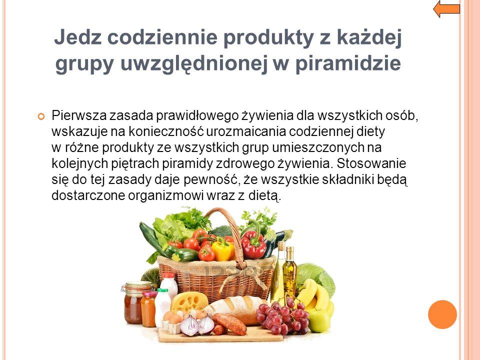 Jedz codziennie produkty z każdej grupy uwzględnionej w piramidzie
