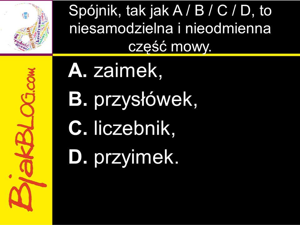 A. zaimek, B. przysłówek, C. liczebnik, D. przyimek.