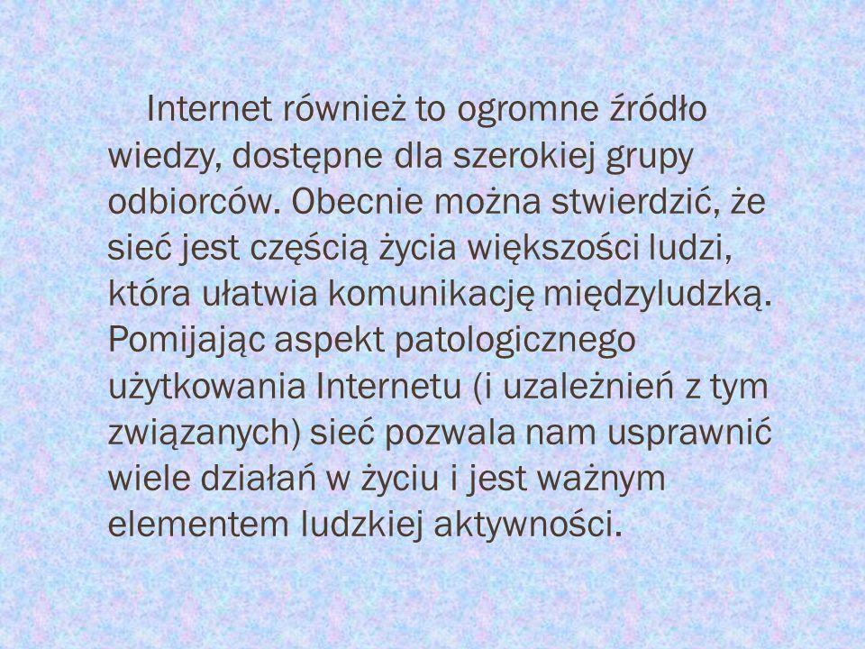 Internet również to ogromne źródło wiedzy, dostępne dla szerokiej grupy odbiorców.