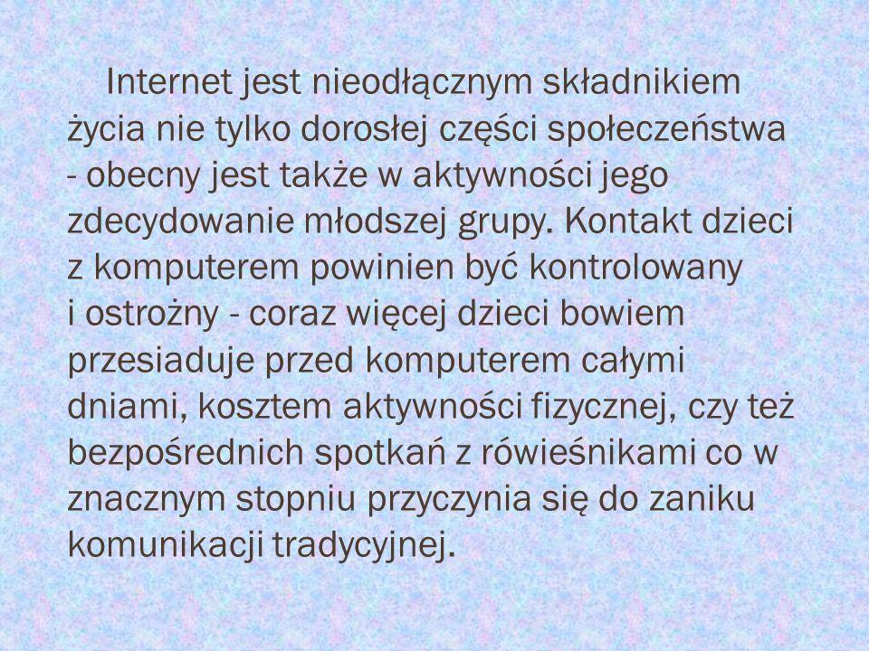 Internet jest nieodłącznym składnikiem życia nie tylko dorosłej części społeczeństwa - obecny jest także w aktywności jego zdecydowanie młodszej grupy.