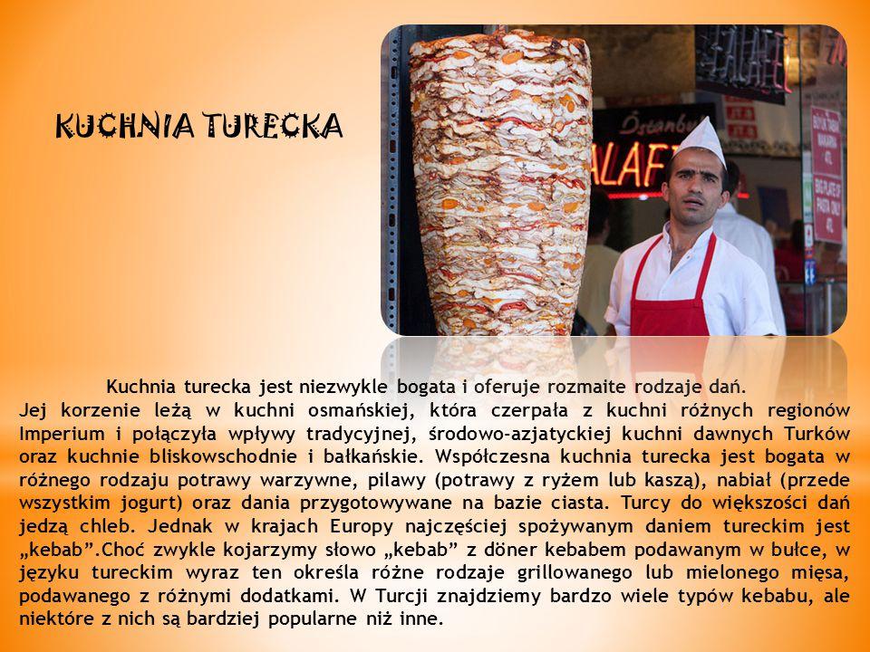 KUCHNIA TURECKA Kuchnia turecka jest niezwykle bogata i oferuje rozmaite rodzaje dań.