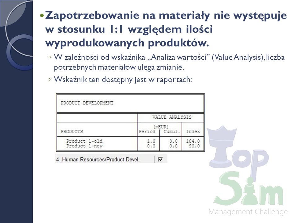 Zapotrzebowanie na materiały nie występuje w stosunku 1:1 względem ilości wyprodukowanych produktów.