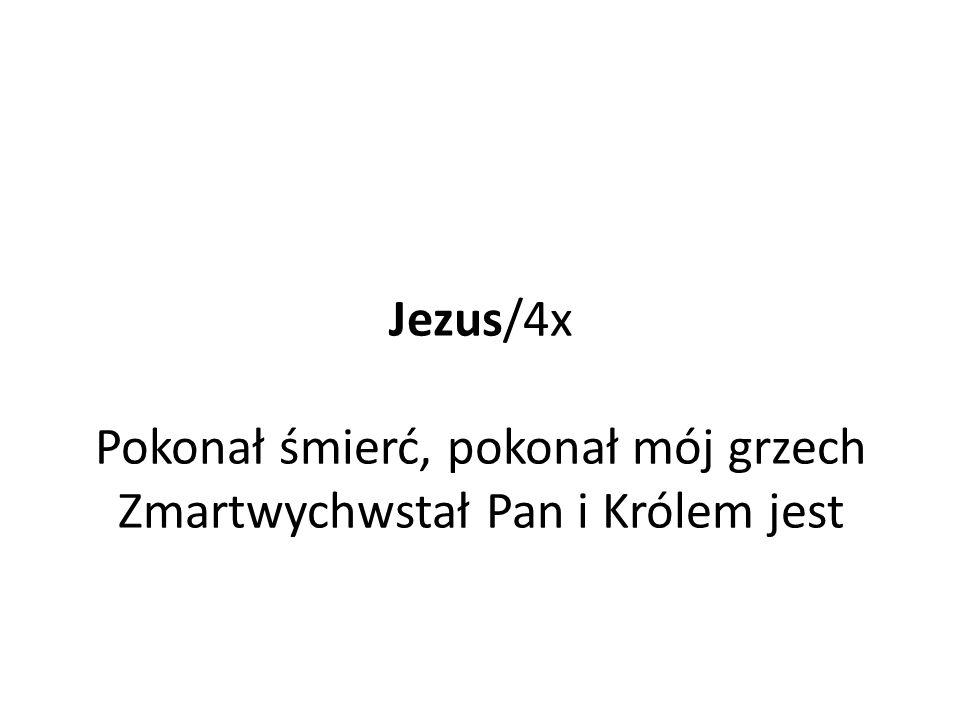 Jezus/4x Pokonał śmierć, pokonał mój grzech Zmartwychwstał Pan i Królem jest