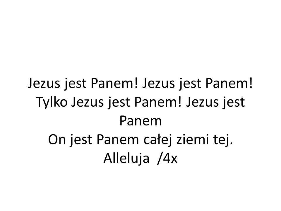 Jezus jest Panem. Jezus jest Panem. Tylko Jezus jest Panem