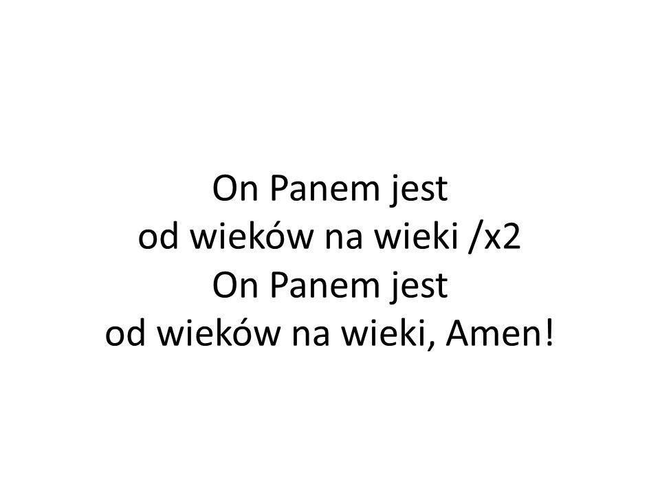 On Panem jest od wieków na wieki /x2 On Panem jest od wieków na wieki, Amen!