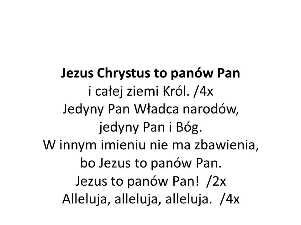 Jezus Chrystus to panów Pan i całej ziemi Król