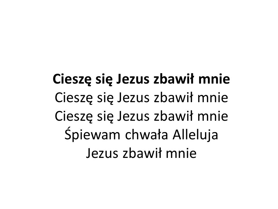 Cieszę się Jezus zbawił mnie Cieszę się Jezus zbawił mnie Cieszę się Jezus zbawił mnie Śpiewam chwała Alleluja Jezus zbawił mnie