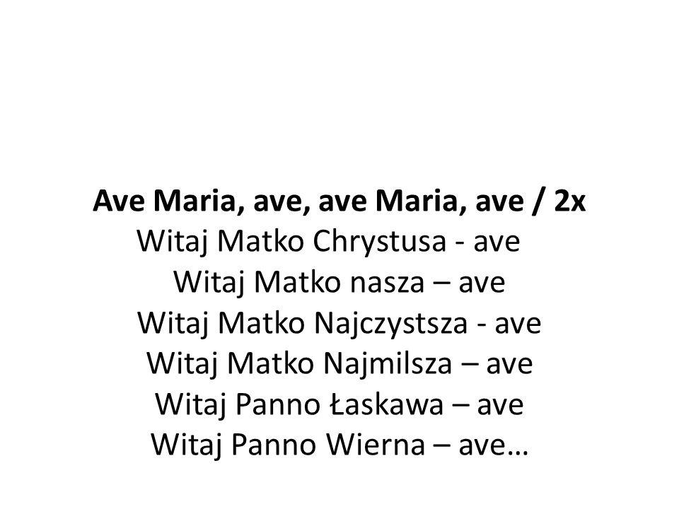 Ave Maria, ave, ave Maria, ave / 2x Witaj Matko Chrystusa - ave