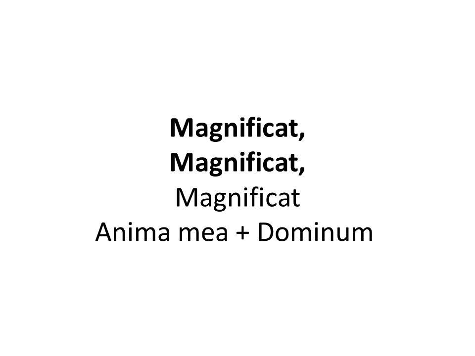 Magnificat, Magnificat, Magnificat Anima mea + Dominum