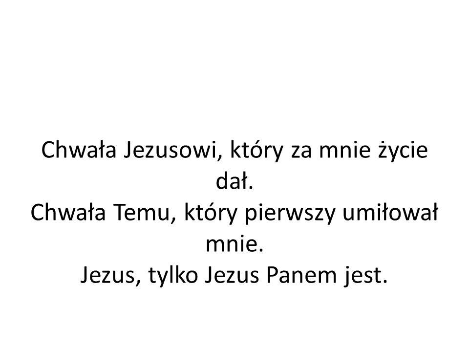 Chwała Jezusowi, który za mnie życie dał