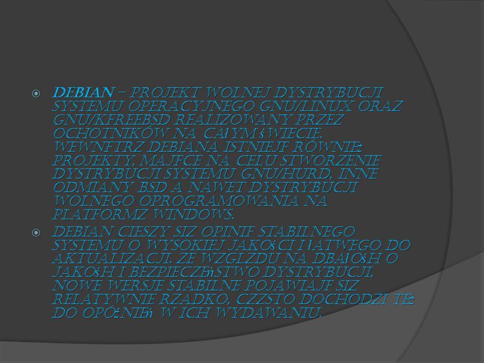 Debian – projekt wolnej dystrybucji systemu operacyjnego GNU/Linux oraz GNU/kFreeBSD realizowany przez ochotników na całym świecie. Wewnątrz Debiana istnieją również projekty, mające na celu stworzenie dystrybucji systemu GNU/Hurd, inne odmiany BSD a nawet dystrybucji wolnego oprogramowania na platformę Windows.