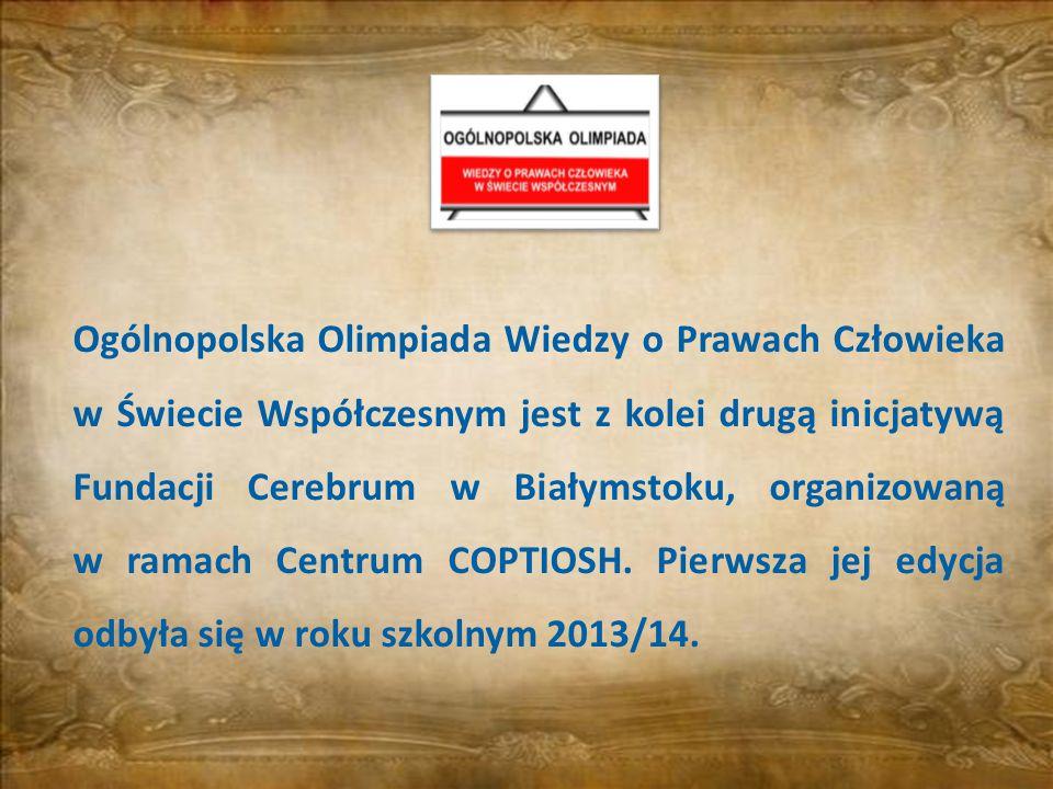 Ogólnopolska Olimpiada Wiedzy o Prawach Człowieka w Świecie Współczesnym jest z kolei drugą inicjatywą Fundacji Cerebrum w Białymstoku, organizowaną w ramach Centrum COPTIOSH.
