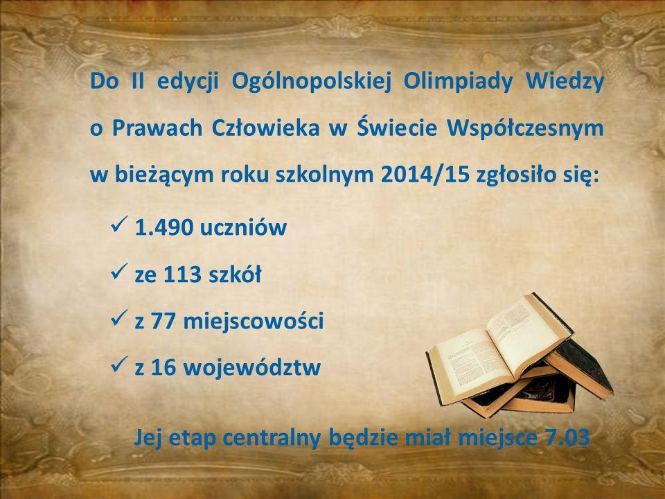 Do II edycji Ogólnopolskiej Olimpiady Wiedzy o Prawach Człowieka w Świecie Współczesnym w bieżącym roku szkolnym 2014/15 zgłosiło się: