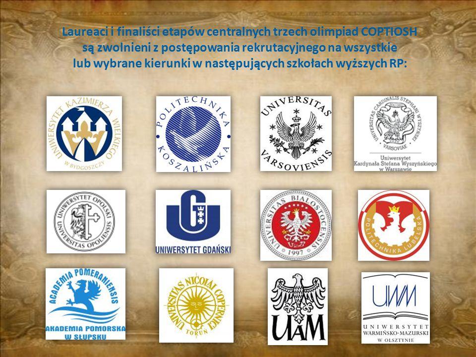 Laureaci i finaliści etapów centralnych trzech olimpiad COPTIOSH są zwolnieni z postępowania rekrutacyjnego na wszystkie lub wybrane kierunki w następujących szkołach wyższych RP: