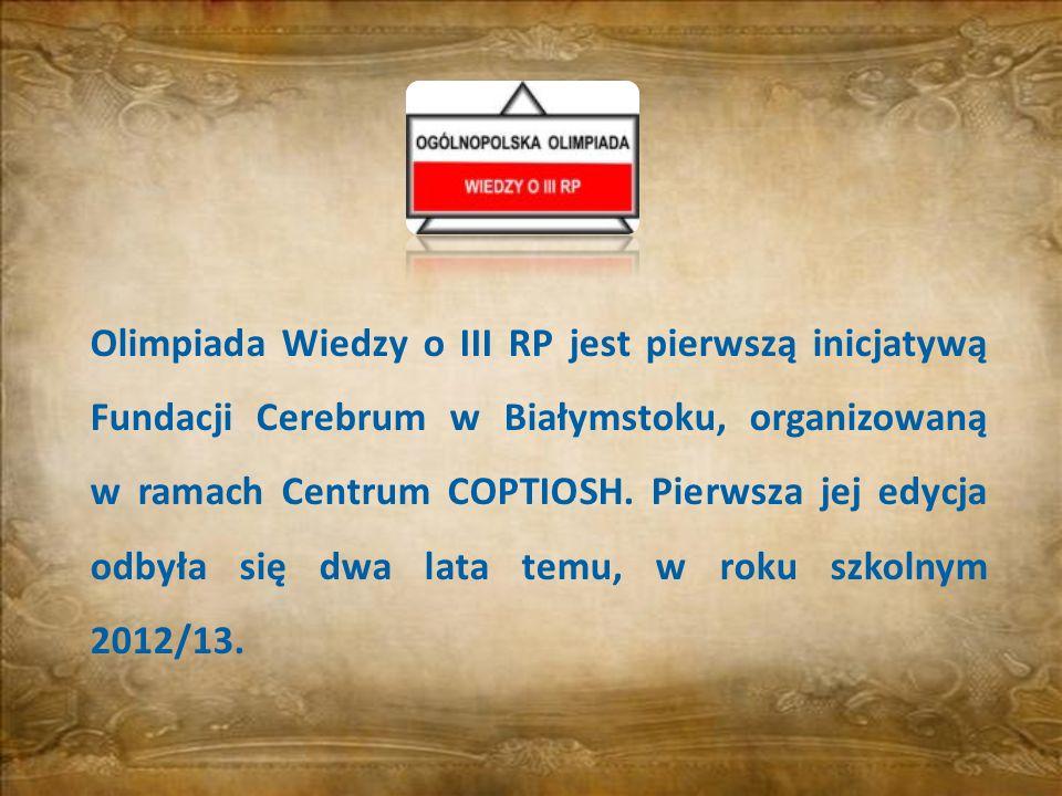 Olimpiada Wiedzy o III RP jest pierwszą inicjatywą Fundacji Cerebrum w Białymstoku, organizowaną w ramach Centrum COPTIOSH.