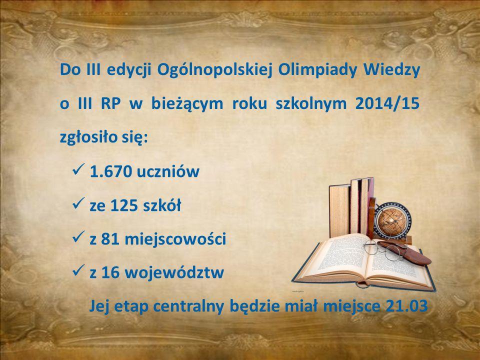 Do III edycji Ogólnopolskiej Olimpiady Wiedzy o III RP w bieżącym roku szkolnym 2014/15 zgłosiło się: