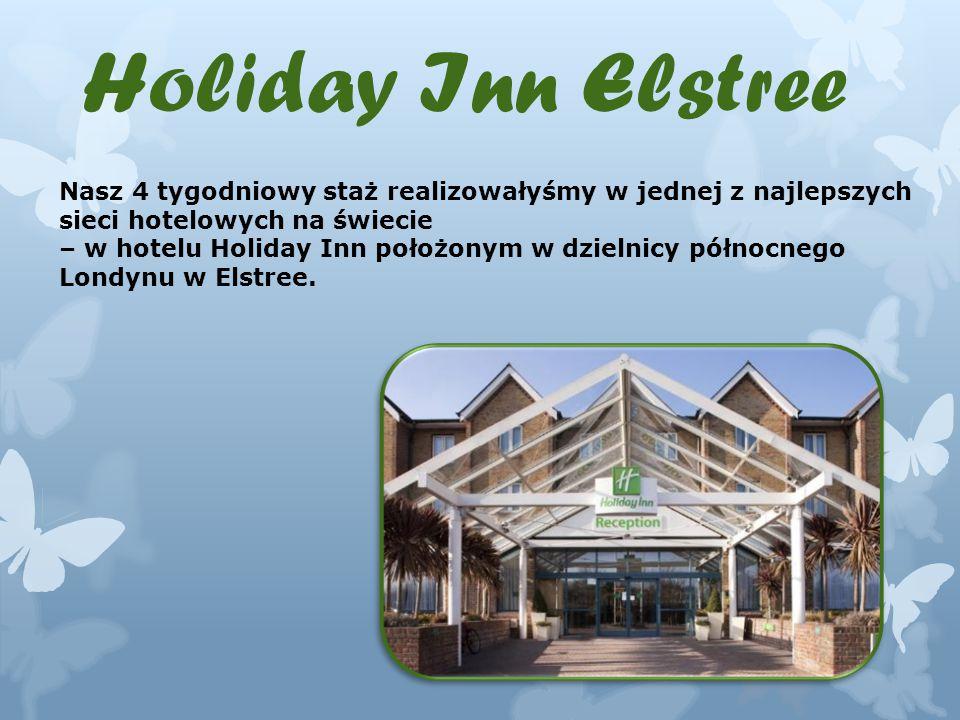 Holiday Inn Elstree Nasz 4 tygodniowy staż realizowałyśmy w jednej z najlepszych sieci hotelowych na świecie.
