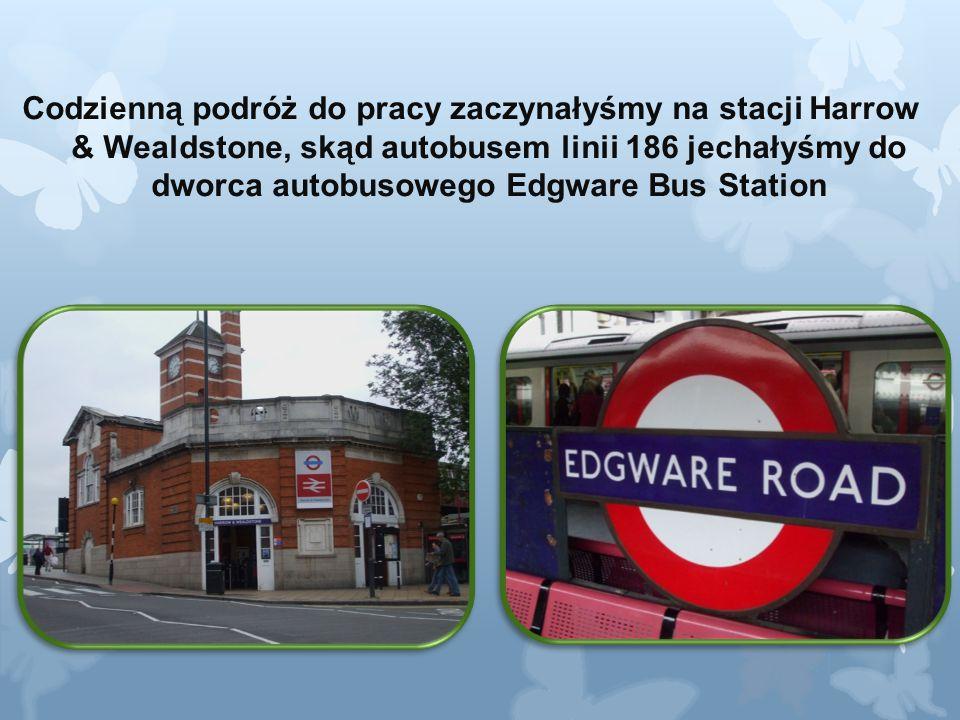 Codzienną podróż do pracy zaczynałyśmy na stacji Harrow & Wealdstone, skąd autobusem linii 186 jechałyśmy do dworca autobusowego Edgware Bus Station