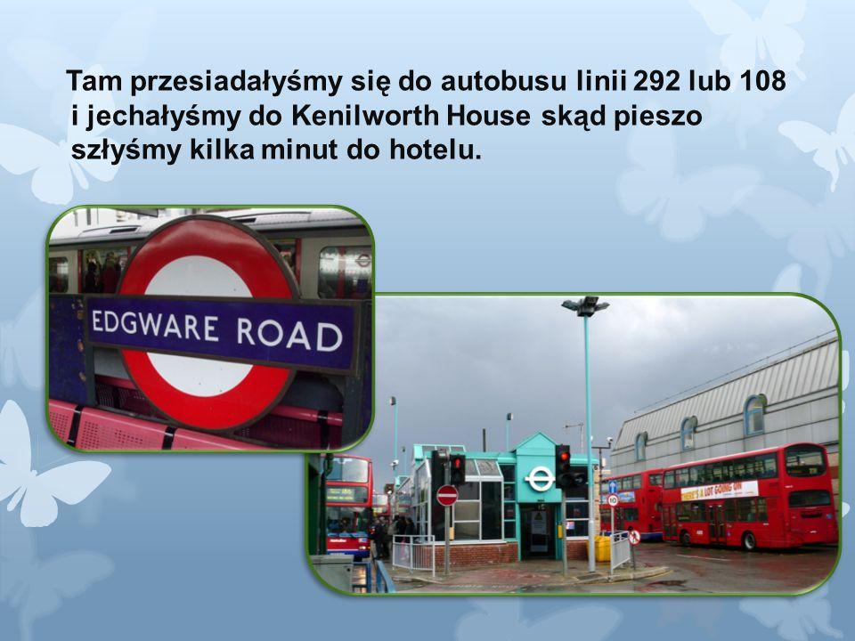 Tam przesiadałyśmy się do autobusu linii 292 lub 108 i jechałyśmy do Kenilworth House skąd pieszo szłyśmy kilka minut do hotelu.